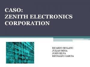 CASO ZENITH ELECTRONICS CORPORATION RICARDO MOLANO JULIAN MINA