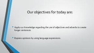 Our objectives for today are Apply our knowledge
