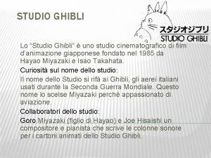 STUDIO GHIBLI Lo Studio Ghibli uno studio cinematografico