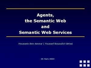 Agents the Semantic Web and Semantic Web Services