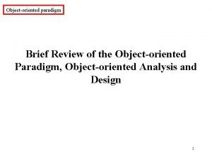 Objectoriented paradigm Brief Review of the Objectoriented Paradigm