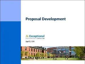 Proposal Development April 2014 Proposal Development After this
