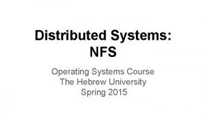 Distributed Systems NFS Operating Systems Course The Hebrew