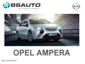 OPEL AMPERA Brno 04 06 2012 Obsah prezentace