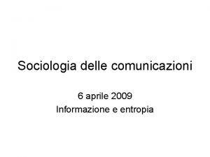 Sociologia delle comunicazioni 6 aprile 2009 Informazione e