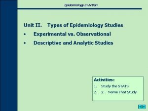 Epidemiology in Action Unit II Types of Epidemiology