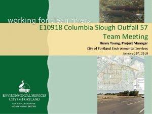 E 10918 Columbia Slough Outfall 57 Team Meeting
