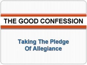 THE GOOD CONFESSION Taking The Pledge Of Allegiance