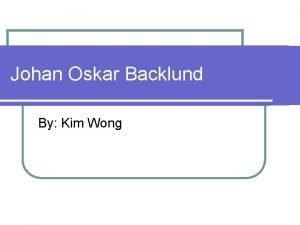 Johan Oskar Backlund By Kim Wong Johan Himself