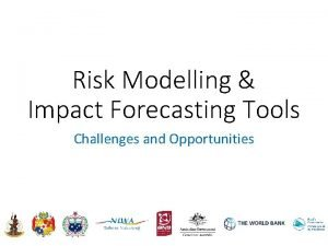 Risk Modelling Impact Forecasting Tools Challenges and Opportunities