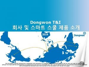 Dongwon TI 2014 THIS DOCUMENT CONTAINS INFORMATION CONFIDENTIAL