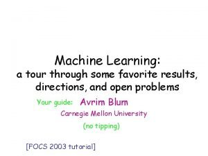 Machine Learning Machine Learning a tour through some