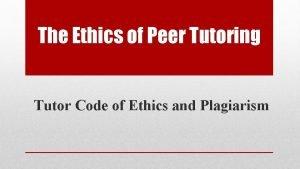 The Ethics of Peer Tutoring Tutor Code of