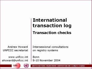 International transaction log Transaction checks Andrew Howard UNFCCC