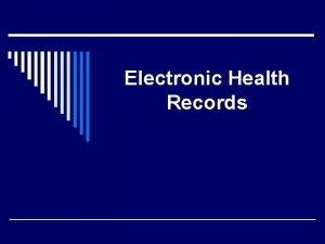 Electronic Health Records Agenda o Paper vs electronic