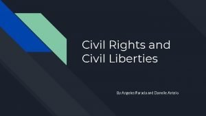 Civil Rights and Civil Liberties By Angeles Parada