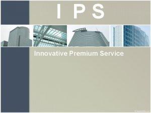 I PS Innovative Premium Service Dedication Team IPS