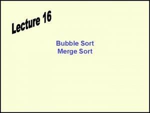 Bubble Sort Merge Sort Bubble Sort Sorting Sorting