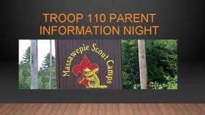 TROOP 110 PARENT INFORMATION NIGHT ABOUT MASSAWEPIE Located