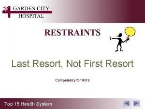 RESTRAINTS Last Resort Not First Resort Competency for