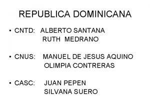REPUBLICA DOMINICANA CNTD ALBERTO SANTANA RUTH MEDRANO CNUS