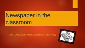 Newspaper in the classroom HOW TO USE NEWSPAPER