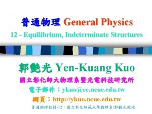 General Physics 12 Equilibrium Indeterminate Structures YenKuang Kuo