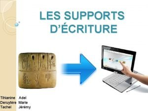 Tihianine Adel Deruytre Marie Tachel Jrmy LES SUPPORTS
