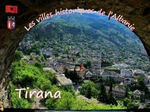 Tirana ou Tiran est la capitale et la