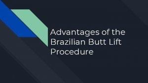 Advantages of the Brazilian Butt Lift Procedure Brazilian