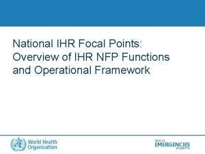 National IHR Focal Points Overview of IHR NFP