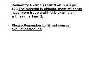 Review for Exam 3 exam 3 on Tue