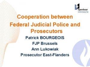 Cooperation between Federal Judicial Police and Prosecutors Patrick