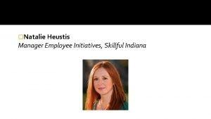 Natalie Heustis Manager Employee Initiatives Skillful Indiana Skillful