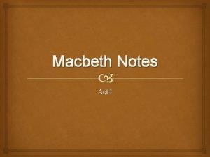Macbeth Notes Act I Act I scene i