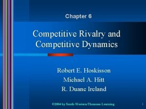 Chapter 6 Competitive Rivalry and Competitive Dynamics Robert