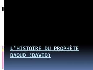 LHISTOIRE DU PROPHTE DAOUD DAVID Qui est Daoud