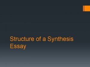 Structure of a Synthesis Essay What is synthesis