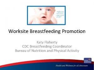 Worksite Breastfeeding Promotion Katy Flaherty CDC Breastfeeding Coordinator