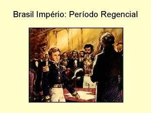 Brasil Imprio Perodo Regencial Vrios grupos disputam o