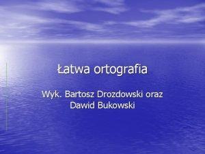 atwa ortografia Wyk Bartosz Drozdowski oraz Dawid Bukowski