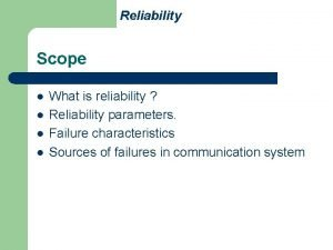 Reliability Scope l l What is reliability Reliability