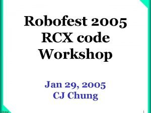 Robofest 2005 RCX code Workshop Jan 29 2005
