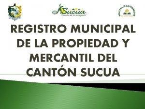 REGISTRO MUNICIPAL DE LA PROPIEDAD Y MERCANTIL DEL