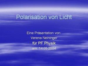 Polarisation von Licht Eine Prsentation von Verena Neininger