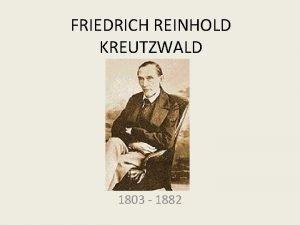 FRIEDRICH REINHOLD KREUTZWALD 1803 1882 FRIEDRICH REINHOLD KREUTZWALD