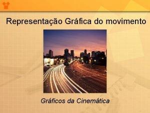 Representao Grfica do movimento Grficos da Cinemtica Representando
