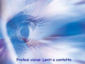 Protesi visive Lenti a contatto Cosa sono e