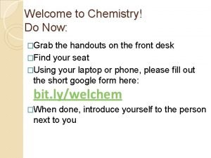 Welcome to Chemistry Do Now Grab the handouts