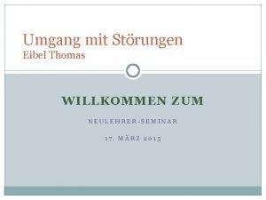 Umgang mit Strungen Eibel Thomas WILLKOMMEN ZUM NEULEHRERSEMINAR